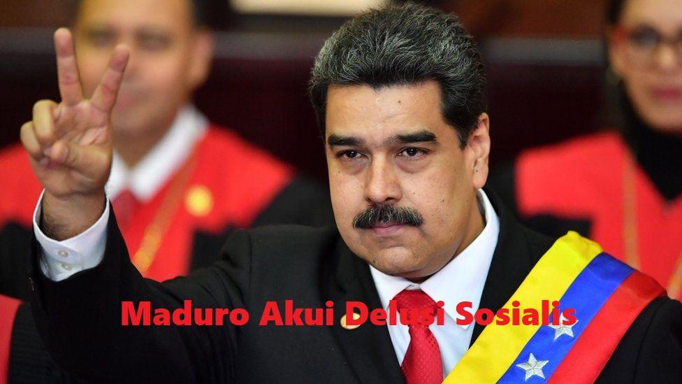 Maduro Akui Delusi Sosialis